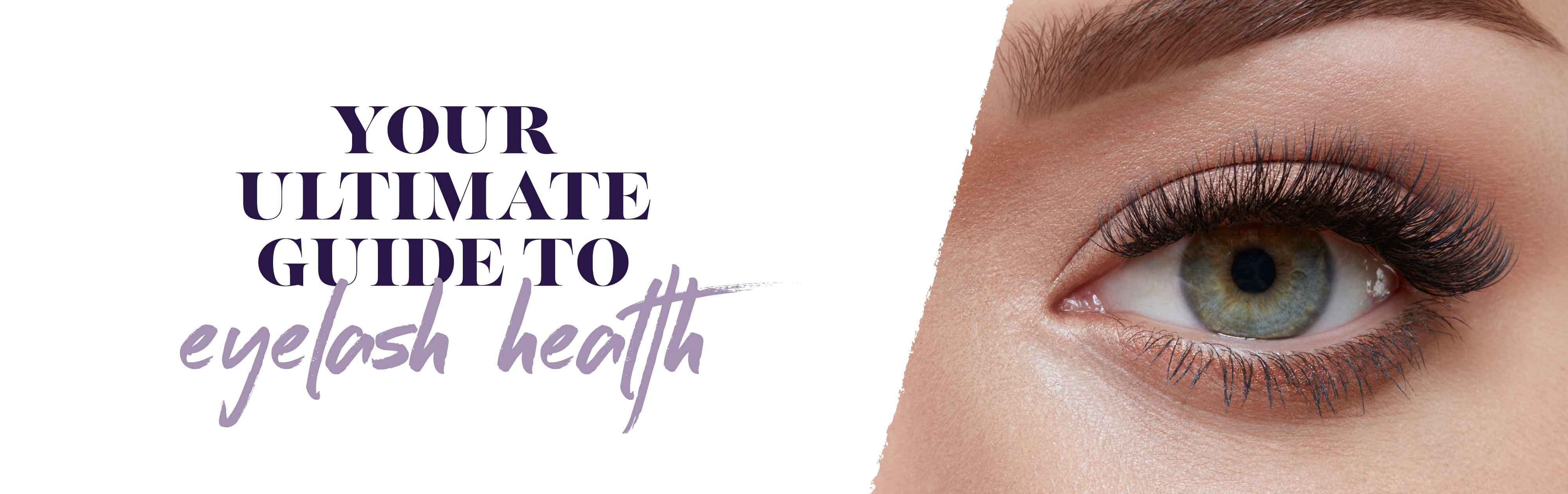 Your Ultimate Guide to Eyelash Health