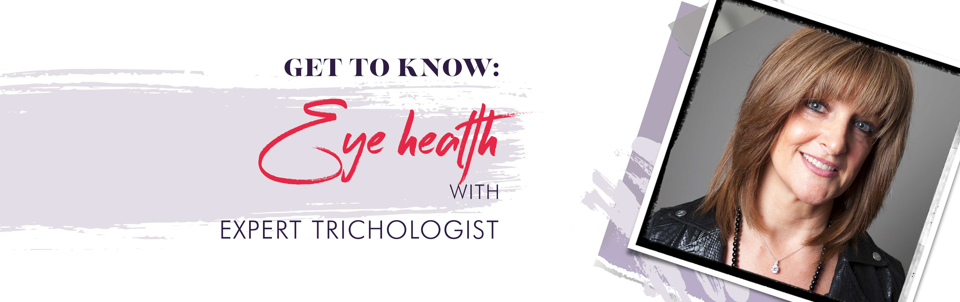 Get to know: Eye health with Expert Trichologist