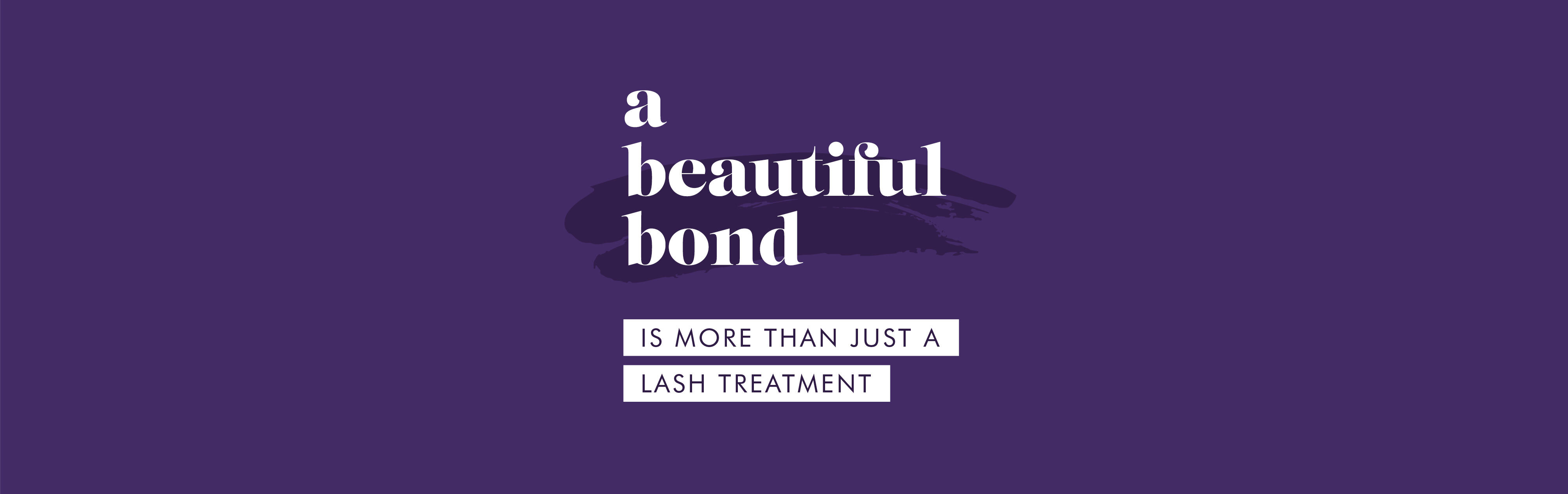 A beautiful bond is more than just a lash treatment