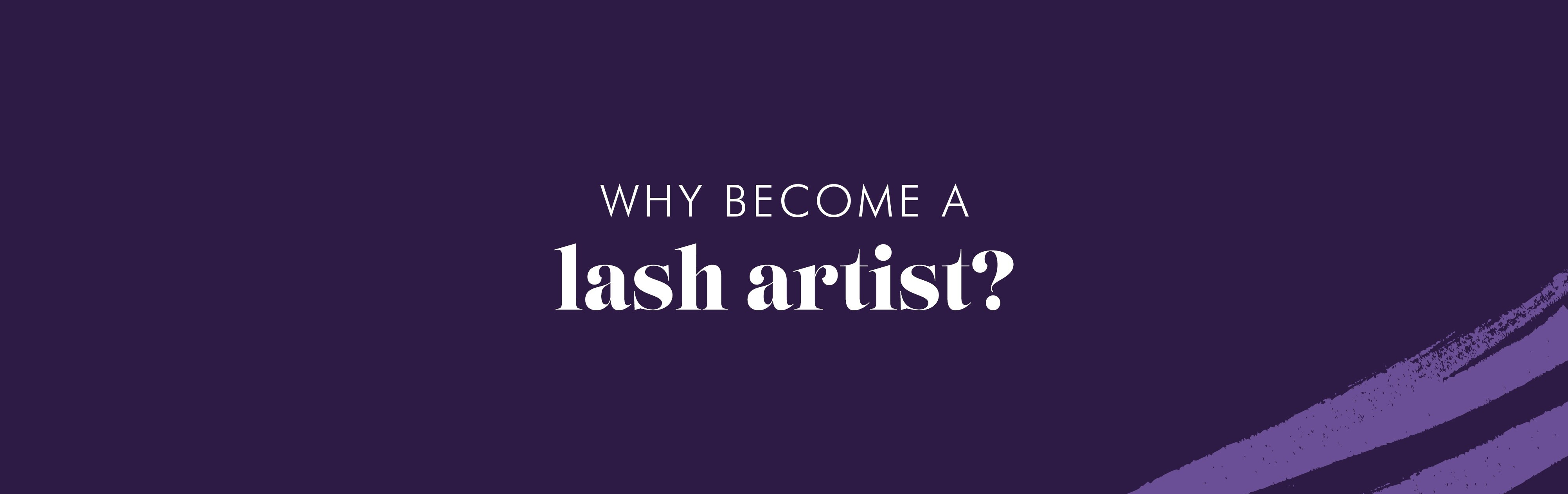 Why become a lash artist?
