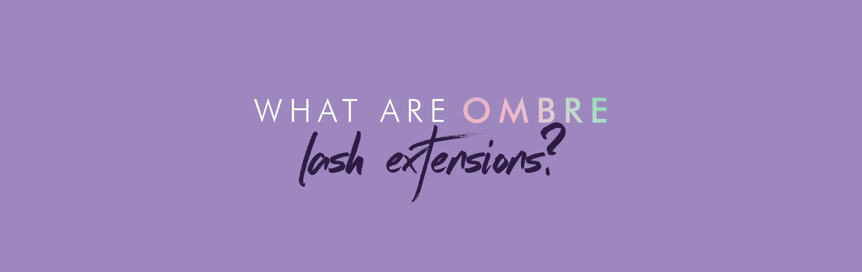 What Are Ombre Lash Extensions?
