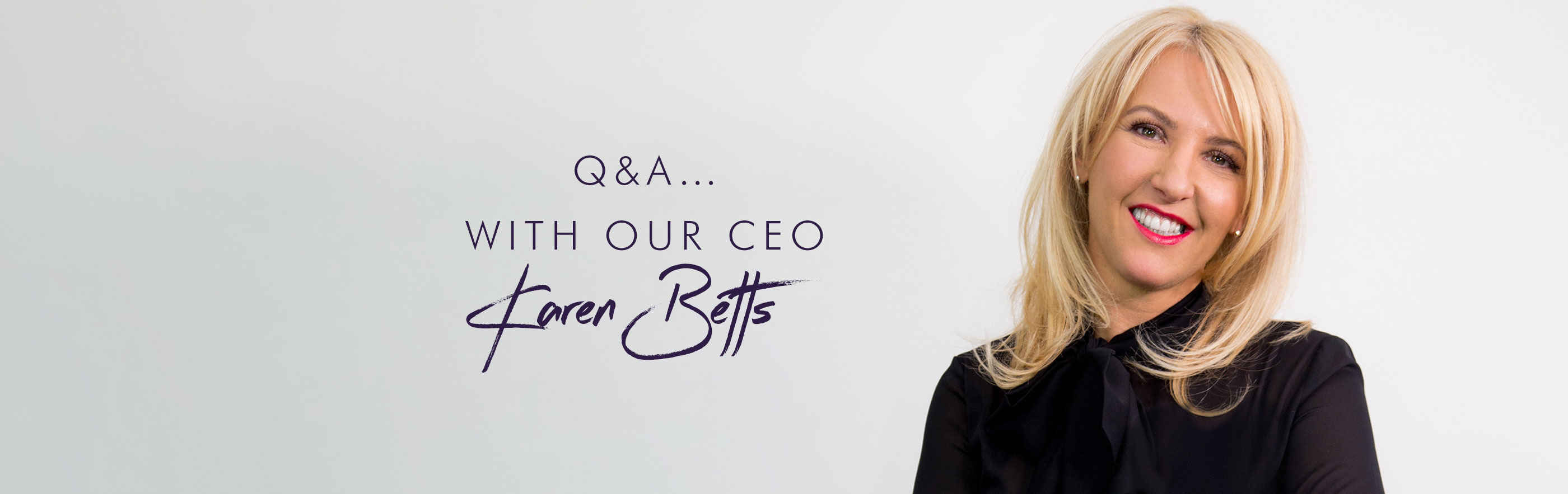 A Q&A… with our CEO Karen Betts!