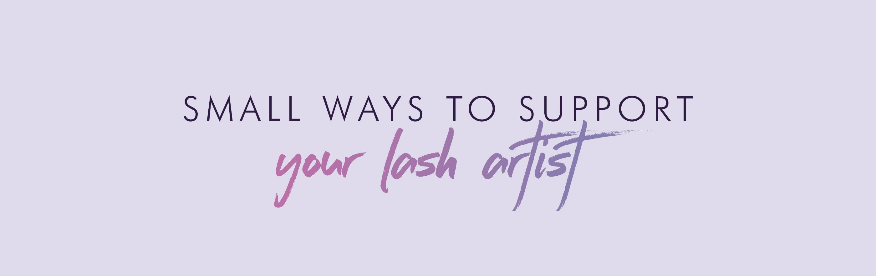 Small Ways To Support Your Lash Artist