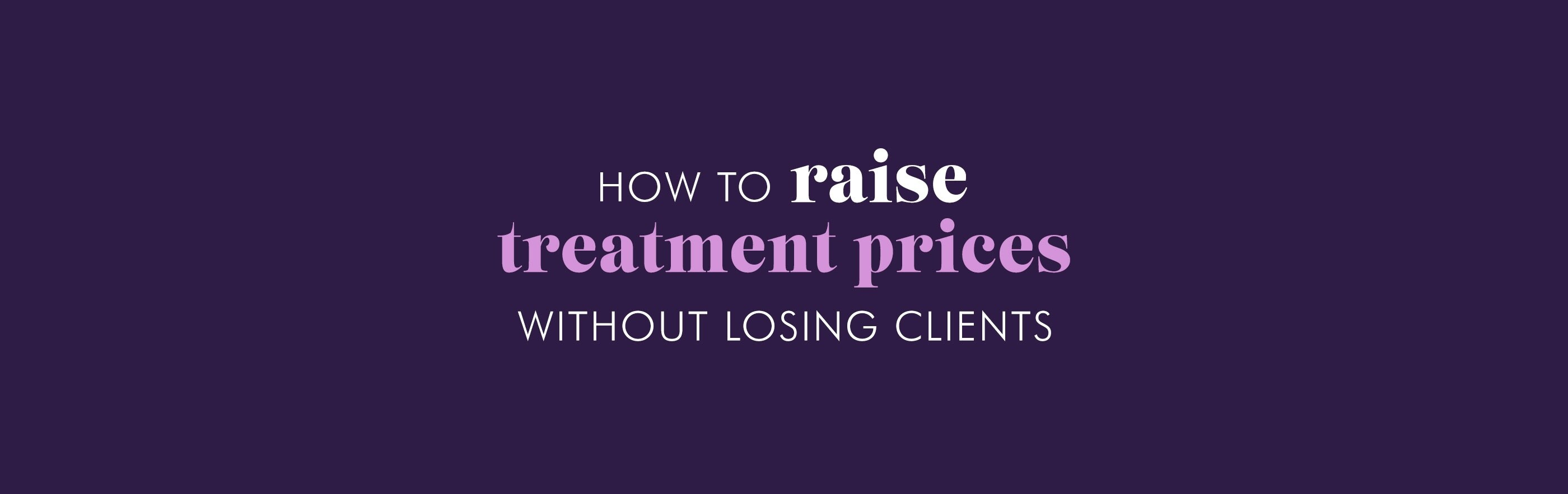How to raise treatment prices without losing clients