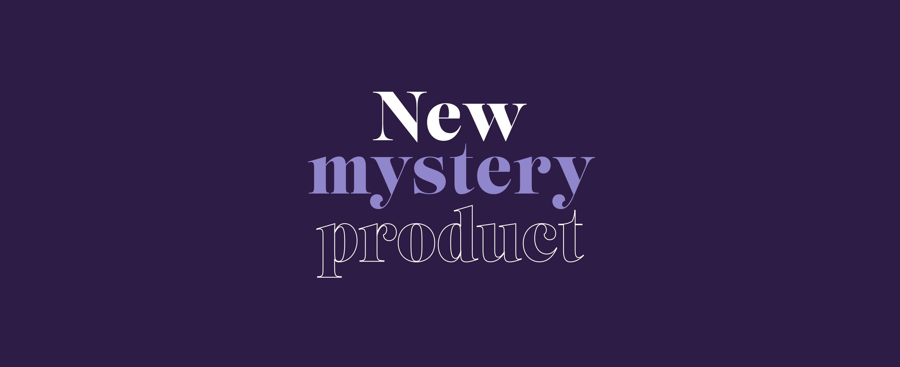New Mystery Product